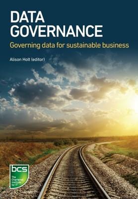 Data Governance Rose Pan, David Sutton, Geoff Clarke, Ming Li, Alisdair McKenzie, Rohan Light, Benoit Aubert, Frederic Gelissen, Alison Holt 9781780173757