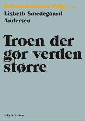 Troen der gør verden større Lisbeth Smedegaard Andersen 9788741008233