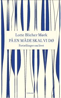 På en måde skal vi dø Lotte Blicher Mørk 9788702168648