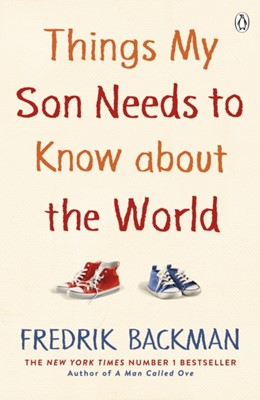 Things My Son Needs to Know About The World Fredrik Backman 9780241534779