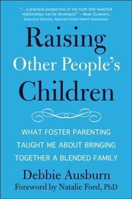 Raising Other People's Children Debbie Ausburn 9781578268993