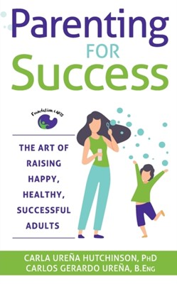 Parenting for Success Carla Urena Hutchinson, Carlos Gerardo Urena 9781950367962