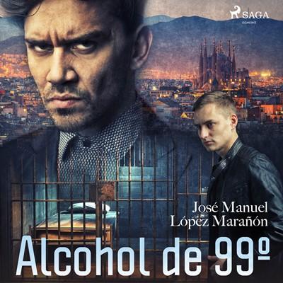 Alcohol de 99º José Manuel López Marañón 9788726863765