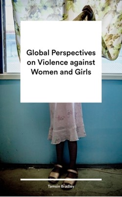 Global Perspectives on Violence against Women and Girls Tamsin Bradley, Tamsin (London Metropolitan University Bradley 9781786994141