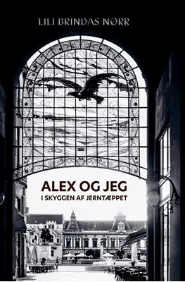 Alex og jeg i skyggen af Jerntæppet Lili Brindas Nørr 9788794159203