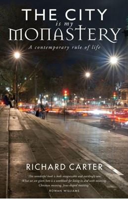 The City is my Monastery Richard Carter, Rowan Williams 9781786222138