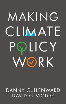 Making Climate Policy Work Danny Cullenward, David G. Victor 9781509541805