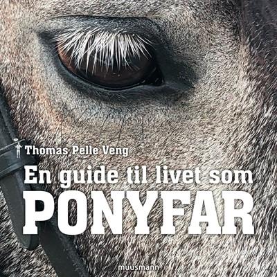 En guide til livet som ponyfar Thomas Pelle Veng 9788726917697