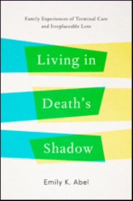 Living in Death's Shadow Emily K. (Professor Emerita Abel 9781421421841