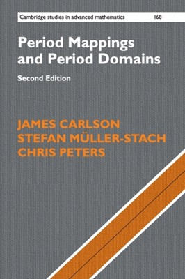 Period Mappings and Period Domains Chris Peters, James Carlson, Stefan Muller-Stach, Stefan (Johannes Gutenberg Universitat Mainz Muller-Stach, James (University of Utah) Carlson 9781316639566