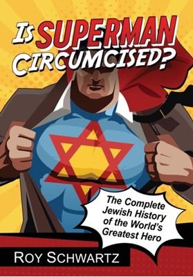 Is Superman Circumcised? Roy Schwartz 9781476662909