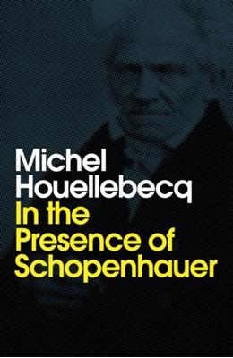 In the Presence of Schopenhauer Michel Houellebecq 9781509543243