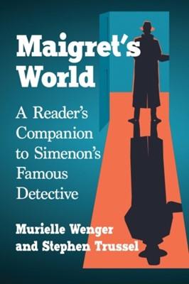 Maigret's World Murielle Wenger, Stephen Trussel 9781476669779