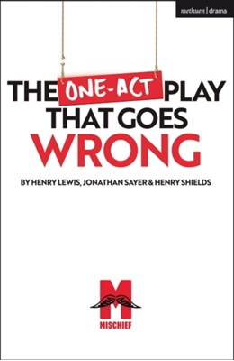 The One-Act Play That Goes Wrong Henry (Playwright Lewis, Henry (Playwright Shields, Jonathan (Playwright Sayer 9781350238848