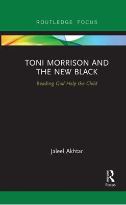 Toni Morrison and the New Black Jaleel Akhtar 9781032095264