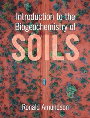 Introduction to the Biogeochemistry of Soils Ronald (University of California Amundson 9781108932752