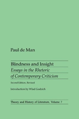 Blindness and Insight: Essays in the Rhetoric of Contemporary Paul De Man 9780816611355