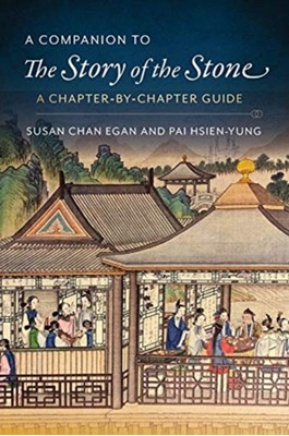 A Companion to The Story of the Stone Susan Chan Egan, Kenneth Hsien-Yung Pai 9780231199452