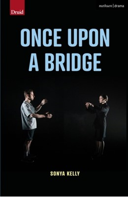 Once Upon a Bridge Sonya Kelly 9781350267091