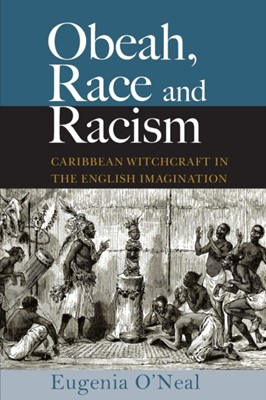 Obeah, Race and Racism Eugenia O'Neal 9789766407599
