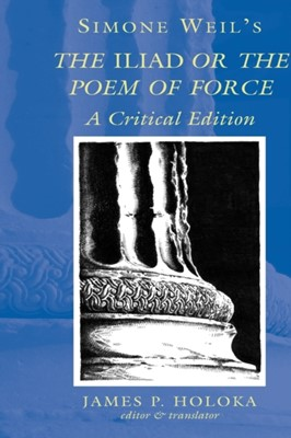 Simone Weil's the Iliad or the Poem of Force Simone Weil 9780820463612