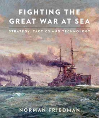 Fighting the Great War at Sea Norman Friedman 9781526765499