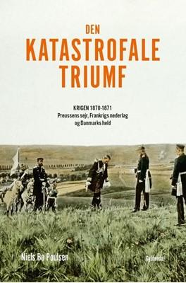 Den katastrofale triumf Niels Bo Poulsen 9788702307542