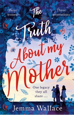 The Truth About My Mother Jemma Wallace 9781409173564