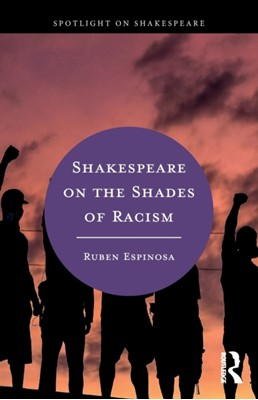 Shakespeare on the Shades of Racism Ruben Espinosa 9780367183004