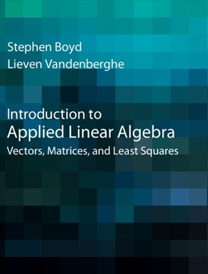 Introduction to Applied Linear Algebra Lieven (University of California Vandenberghe, Stephen (Stanford University Boyd 9781316518960