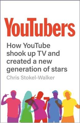 YouTubers Chris Stokel-Walker 9781912454228