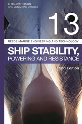 Reeds Vol 13: Ship Stability, Powering and Resistance Christopher Patterson, Jonathan Ridley 9781472969705