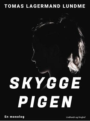 Skyggepigen. En monolog Tomas Lagermand Lundme 9788726528909