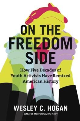 On the Freedom Side Wesley C. Hogan 9781469652481