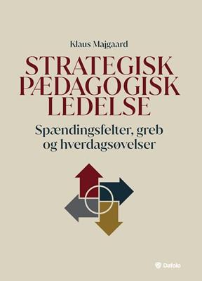 Strategisk pædagogisk ledelse Klaus Majgaard 9788770307024