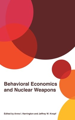 Behavioral Economics and Nuclear Weapons  9780820355634