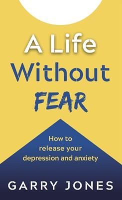 A Life Without Fear G. Jones, Garry Jones 9781784521691