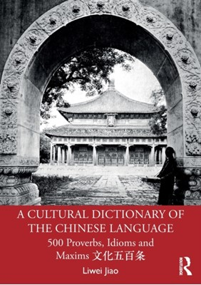 A Cultural Dictionary of The Chinese Language Liwei (University of Pennsylvania Jiao 9781138907300