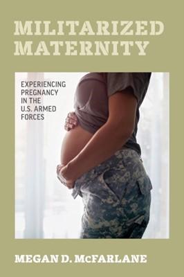 Militarized Maternity Megan D. McFarlane 9780520344693