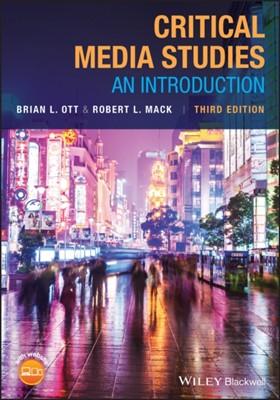 Critical Media Studies Brian L. Ott, Robert L. Mack 9781119406129